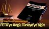 FETÖ'ye övgü, Türkiye'ye öğüt